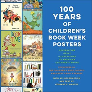 Leonard Marcus' 100 Years of Children's Book Week Posters with images of various posters.