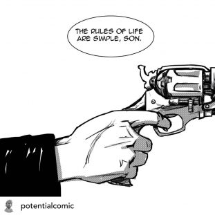 "Black and white illustration of a hand holding a gun, a word balloon above contains ""The rules of life are simple, son."""